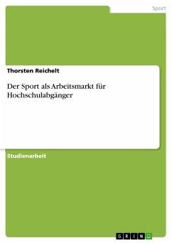 Der Sport als Arbeitsmarkt für Hochschulabgänger - Reichelt, Thorsten