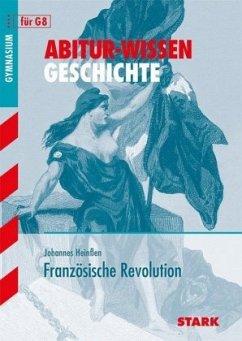 Abitur-Wissen Geschichte für G8. Französische Revolution - Heinßen, Johannes