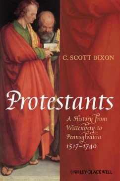 Protestants: A History from Wittenberg to Pennsylvania 1517-1740 - Dixon, C. Scott