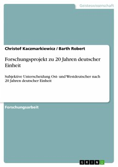 Forschungsprojekt zu 20 Jahren deutscher Einheit - Kaczmarkiewicz, Christof;Robert, Barth