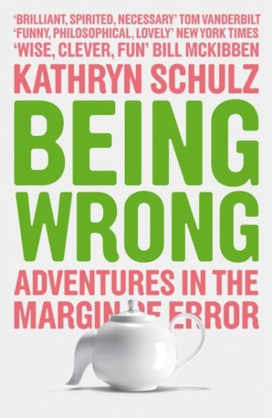 kathryn schulz being wrong Chapter 9 of kathryn schulz's book being wrong is about what happens during wrongness--about the moment when the feeling of being right seroconverts to.