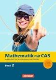 Mathematik mit CAS 2. CAS-Arbeitsheft