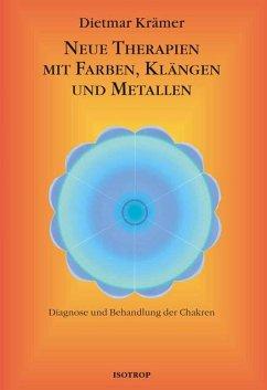 Neue Therapien mit Farben, Klängen und Metallen - Krämer, Dietmar
