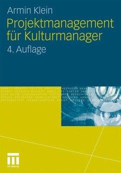 Projektmanagement für Kulturmanager - Klein, Armin