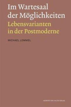 Im Wartesaal der Möglichkeiten. Lebensvarianten in der Postmoderne - Lommel, Michael