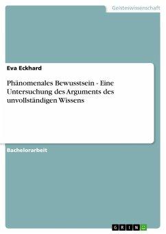 Phänomenales Bewusstsein - Eine Untersuchung des Arguments des unvollständigen Wissens - Eckhard, Eva