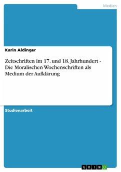 Zeitschriften im 17. und 18. Jahrhundert - Die Moralischen Wochenschriften als Medium der Aufklärung