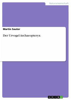 Der Urvogel Archaeopteryx - Sauter, Martin