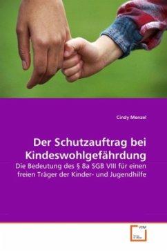 Der Schutzauftrag bei Kindeswohlgefährdung - Menzel, Cindy