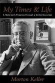 My Times & Life: A Historian's Progress Through a Contentious Age