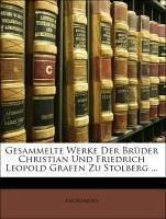 Gesammelte Werke Der Brüder Christian Und Friedrich Leopold Grafen Zu Stolberg ...