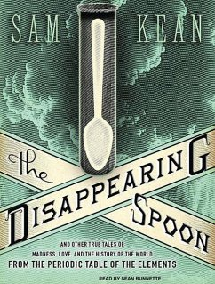 The Disappearing Spoon: And Other True Tales of Madness, Love, and the History of the World from the Periodic Table of the Elements - Kean, Sam