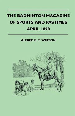 The Badminton Magazine Of Sports And Pastimes - April 1898 - Containing Chapters On