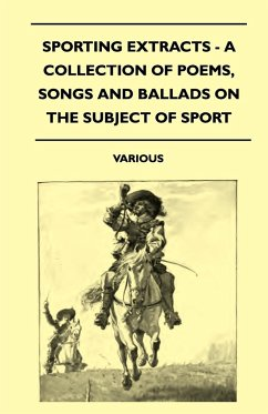 Sporting Extracts - A Collection of Poems, Songs and Ballads on the Subject of Sport - Various