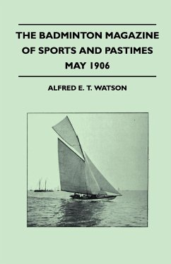 The Badminton Magazine Of Sports And Pastimes - May 1906 - Containing Chapters On - Watson, Alfred E. T.