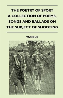 The Poetry of Sport - A Collection of Poems, Songs and Ballads on the Subject of Shooting