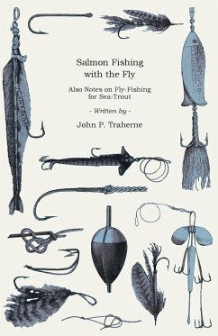 Salmon Fishing with the Fly - Also Notes on Fly-Fishing for Sea-Trout