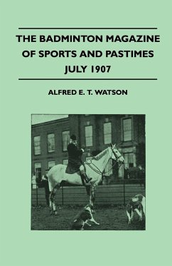 The Badminton Magazine Of Sports And Pastimes - July 1907 - Containing Chapters On