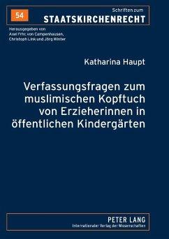 Verfassungsfragen zum muslimischen Kopftuch von Erzieherinnen in öffentlichen Kindergärten - Haupt, Katharina