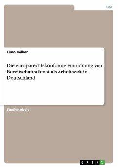 Die europarechtskonforme Einordnung von Bereitschaftsdienst als Arbeitszeit in Deutschland - Kölker, Timo