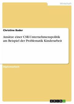 Ansätze einer CSR-Unternehmenspolitik am Beispiel der Problematik Kinderarbeit - Bader, Christine