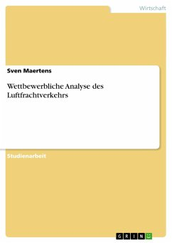 Wettbewerbliche Analyse des Luftfrachtverkehrs - Maertens, Sven