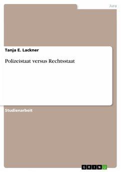 Polizeistaat versus Rechtsstaat - Lackner, Tanja E.