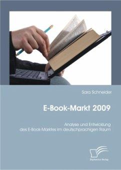 E-Book-Markt 2009: Analyse und Entwicklung des E-Book-Marktes im deutschprachigen Raum - Schneider, Sara