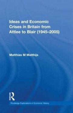 Ideas and Economic Crises in Britain from Attlee to Blair (1945-2005) - Matthijs, Matthias M.