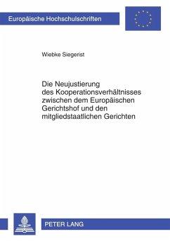 Die Neujustierung des Kooperationsverhältnisses zwischen dem Europäischen Gerichtshof und den mitgliedstaatlichen Gerichten - Siegerist, Wiebke