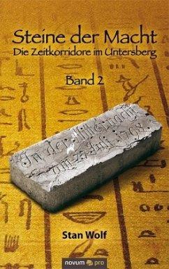 Die Zeitkorridore im Untersberg / Steine der Macht Bd.2 - Wolf, Stan