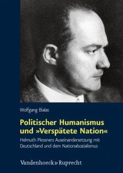 Politischer Humanismus und »Verspätete Nation« - Bialas, Wolfgang