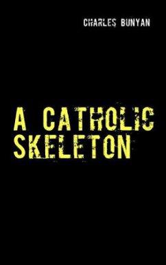 A Catholic Skeleton - Bunyan, Charles
