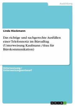Das richtige und sachgerechte Ausfüllen einer Telefonnotiz im Büroalltag (Unterweisung Kaufmann /-frau für Bürokommunikation) - Hieckmann, Linda