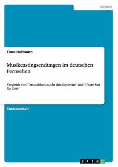 Musikcastingsendungen im deutschen Fernsehen - Hofmann, Timo