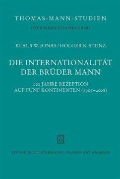 Die Internationalität der Brüder Mann - Jonas, Klaus W.; Stunz, Holger R.