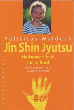 Jin Shin Jyutsu - Heilsame Hände für Ihr Kind - Waldeck, Felicitas
