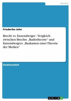 """Brecht vs. Enzensberger - Vergleich zwischen Brechts """"Radiotheorie"""" und Enzensbergers """"Baukasten einer Theorie der Medien"""""""