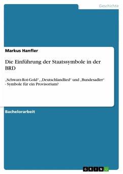 Die Einführung der Staatssymbole in der BRD - Hanfler, Markus