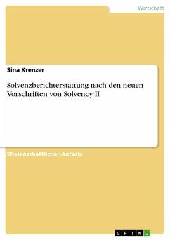 Solvenzberichterstattung nach den neuen Vorschriften von Solvency II - Krenzer, Sina