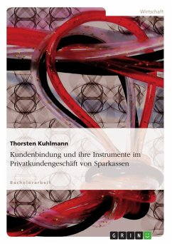 Kundenbindung und ihre Instrumente im Privatkundengeschäft von Sparkassen - Kuhlmann, Thorsten
