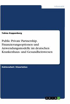 Public Private Partnership. Finanzierungsoptionen und Anwendungsmodelle im deutschen Krankenhaus- und Gesundheitswesen - Koppenberg, Tobias