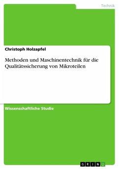 Methoden und Maschinentechnik für die Qualitätssicherung von Mikroteilen