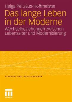 Das lange Leben in der Moderne - Pelizäus-Hoffmeister, Helga
