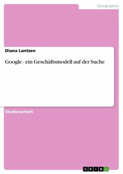 Google - ein Geschäftsmodell auf der Suche - Lantzen, Diana