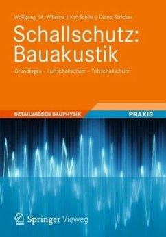 Schallschutz: Bauakustik - Willems, Wolfgang M.; Schild, Kai; Stricker, Diana