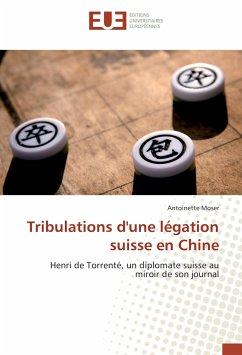 Tribulations d'une légation suisse en Chine - Moser, Antoinette