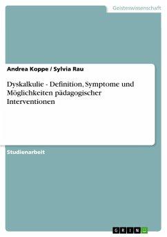 Dyskalkulie - Definition, Symptome und Möglichkeiten pädagogischer Interventionen - Koppe, Andrea Rau, Sylvia