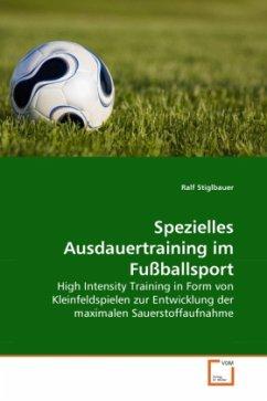 Spezielles Ausdauertraining im Fußballsport - Stiglbauer, Ralf