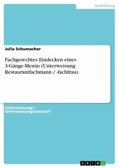 Fachgerechtes Eindecken eines 3-Gänge-Menüs (Unterweisung Restaurantfachmann / -fachfrau) - Schumacher, Julia